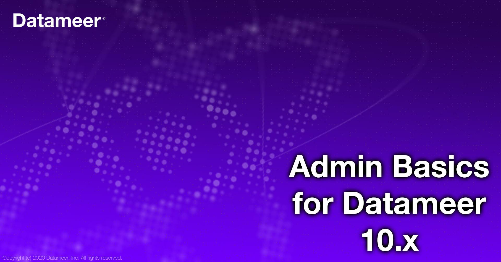 Administration Basics for Datameer 10.x
