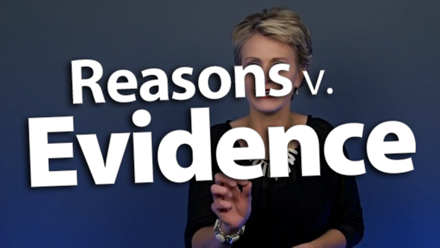 'Distinguish Reasons from Evidence'