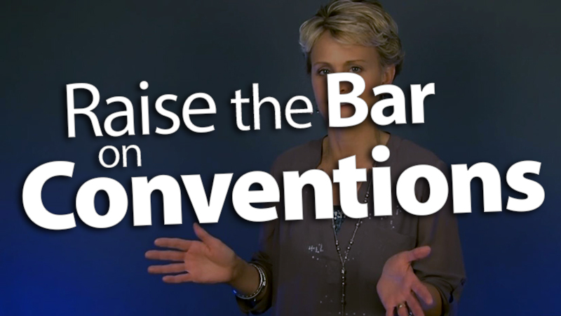 'Raise the Bar on Conventions'