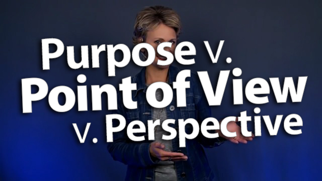 'Clarify Purpose versus Point of View versus Perspective'
