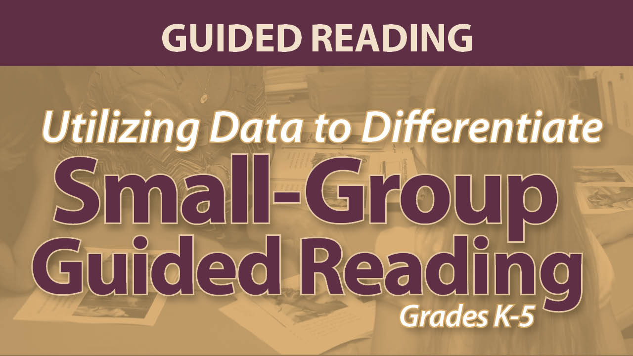 """""""Utilizing Data to Differentiate Small-Group Guided Reading"""""""