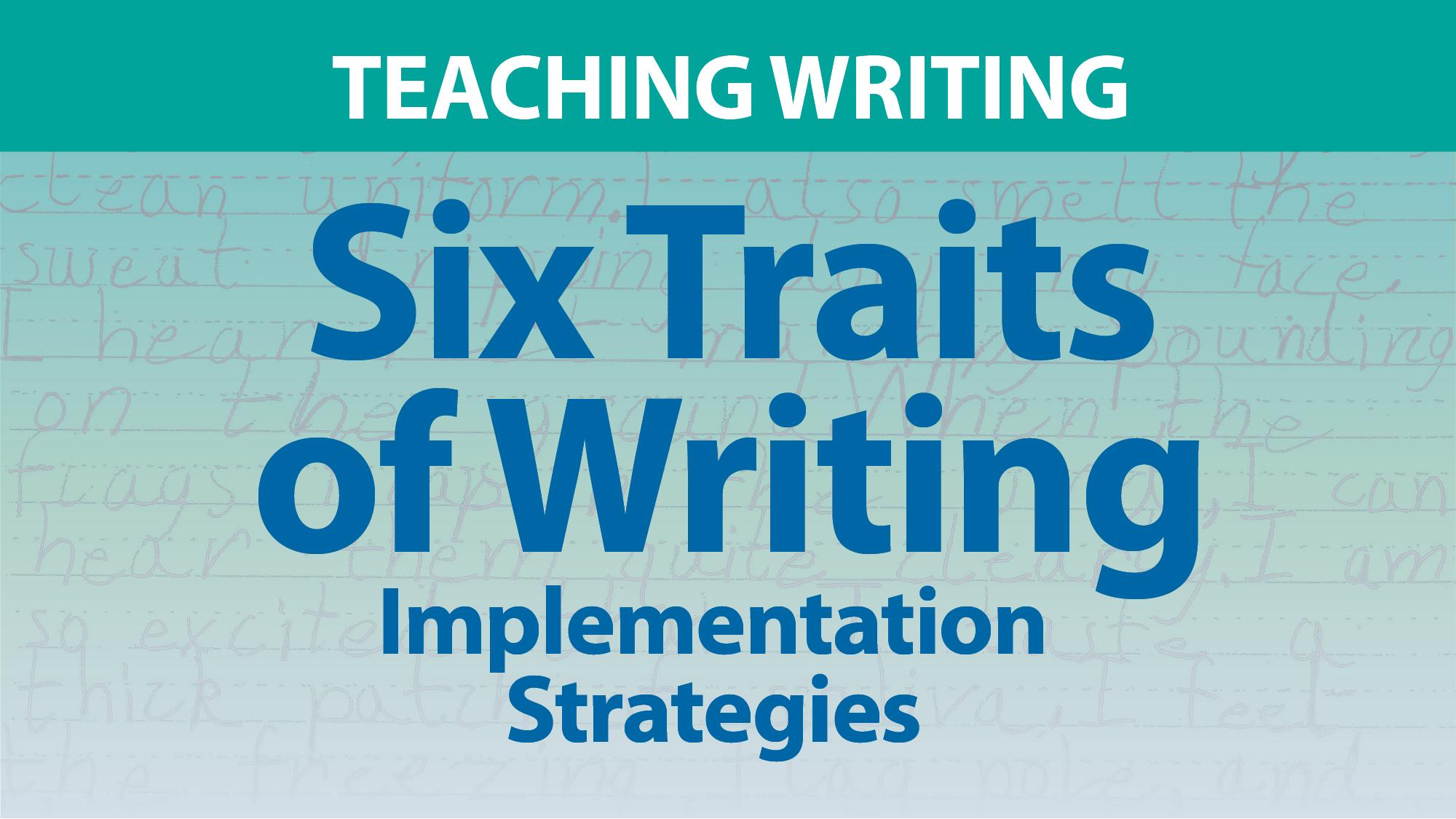 """Six Traits of Writing: Implementation Strategies"""