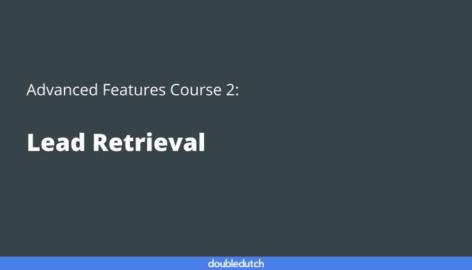 Advanced Features Course 2: Lead Retrieval