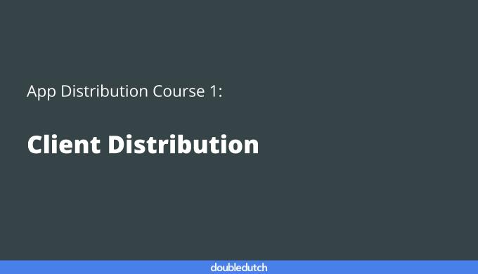 App Distribution Course 1: Client Distribution
