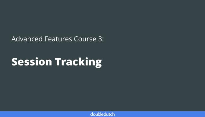Advanced Features Course 3: Session Tracking