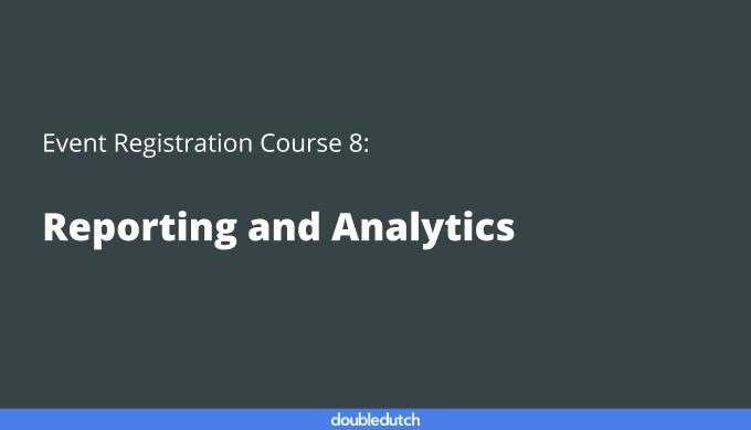 Event Registration Course 8: Reporting and Analytics