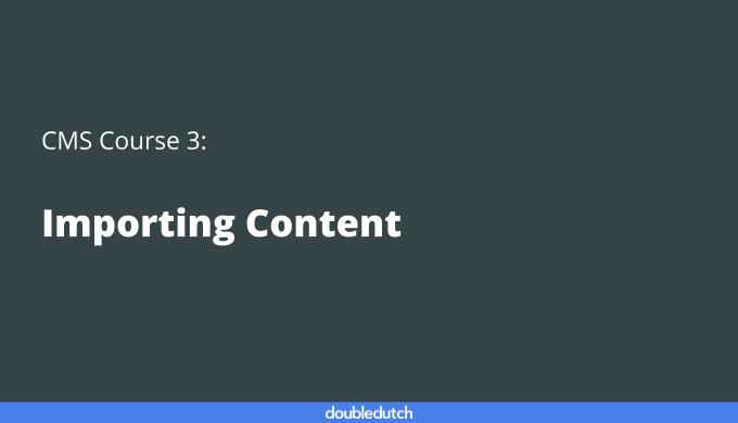 CMS Course 3: Importing Content