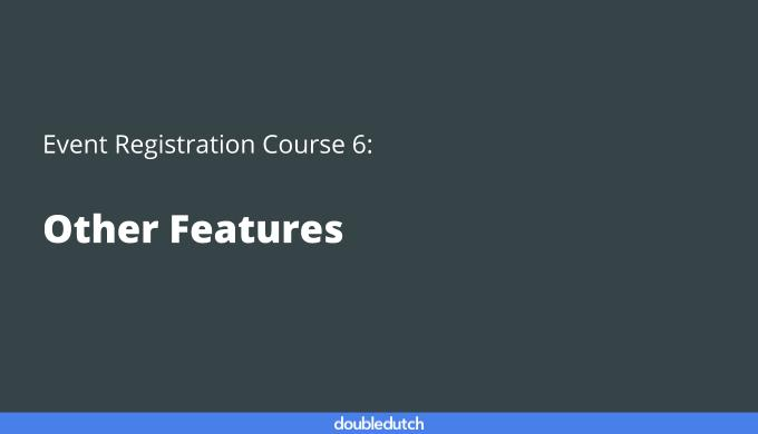 Event Registration Course 6: Other Features
