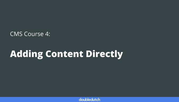CMS Course 4: Adding Content Directly