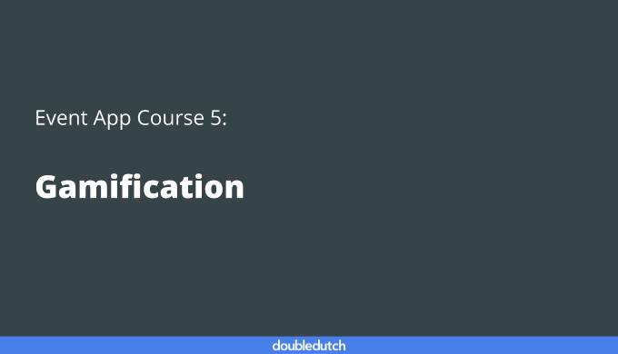 Event App Course 5: Gamification
