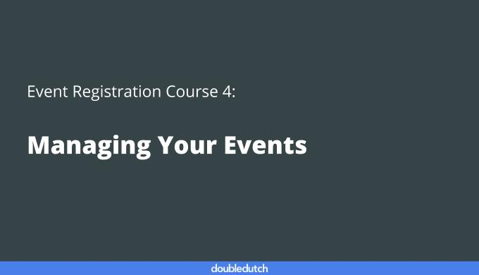 Event Registration Course 4: Managing Your Events