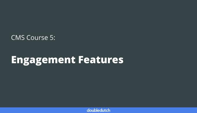 CMS Course 5: Engagement Features