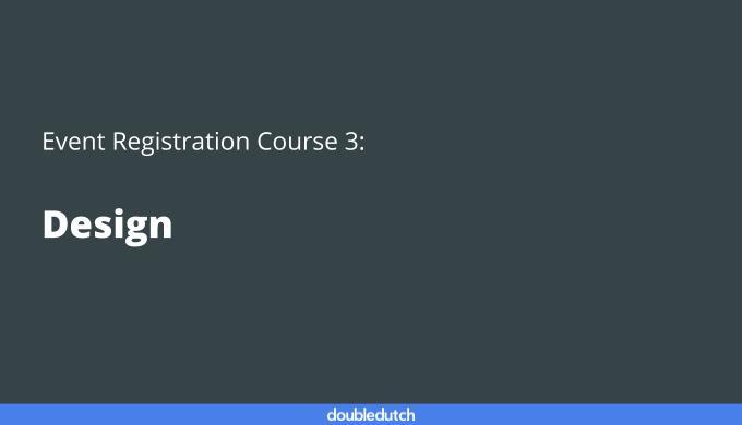Event Registration Course 3: Design