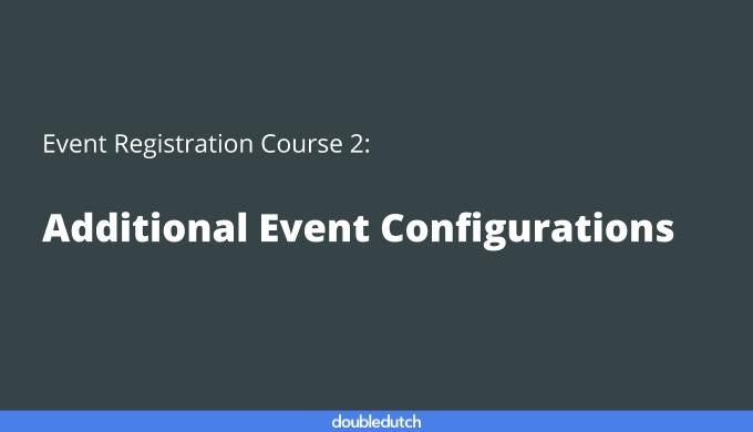Event Registration Course 2: Additional Event Configurations