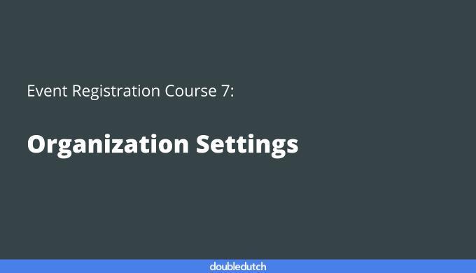 Event Registration Course 7: Organization Settings