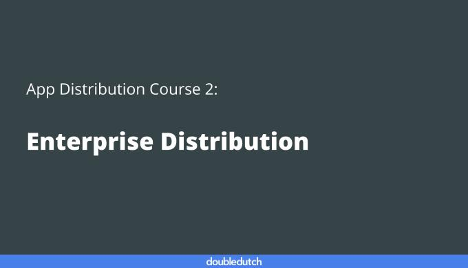 App Distribution Course 2: Enterprise Distribution