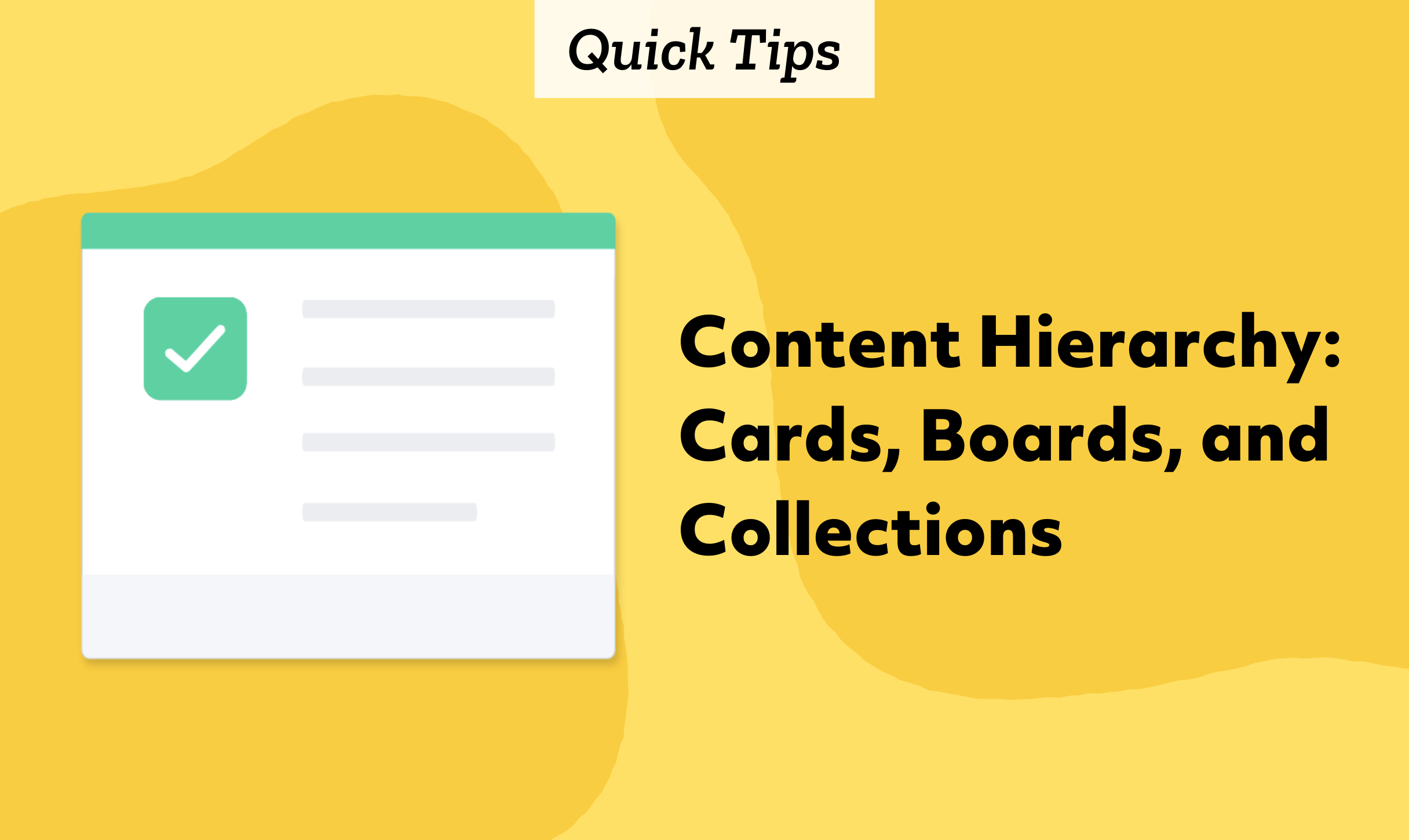 Quick Tips: Content Hierarchy - Cards, Boards, and Collections