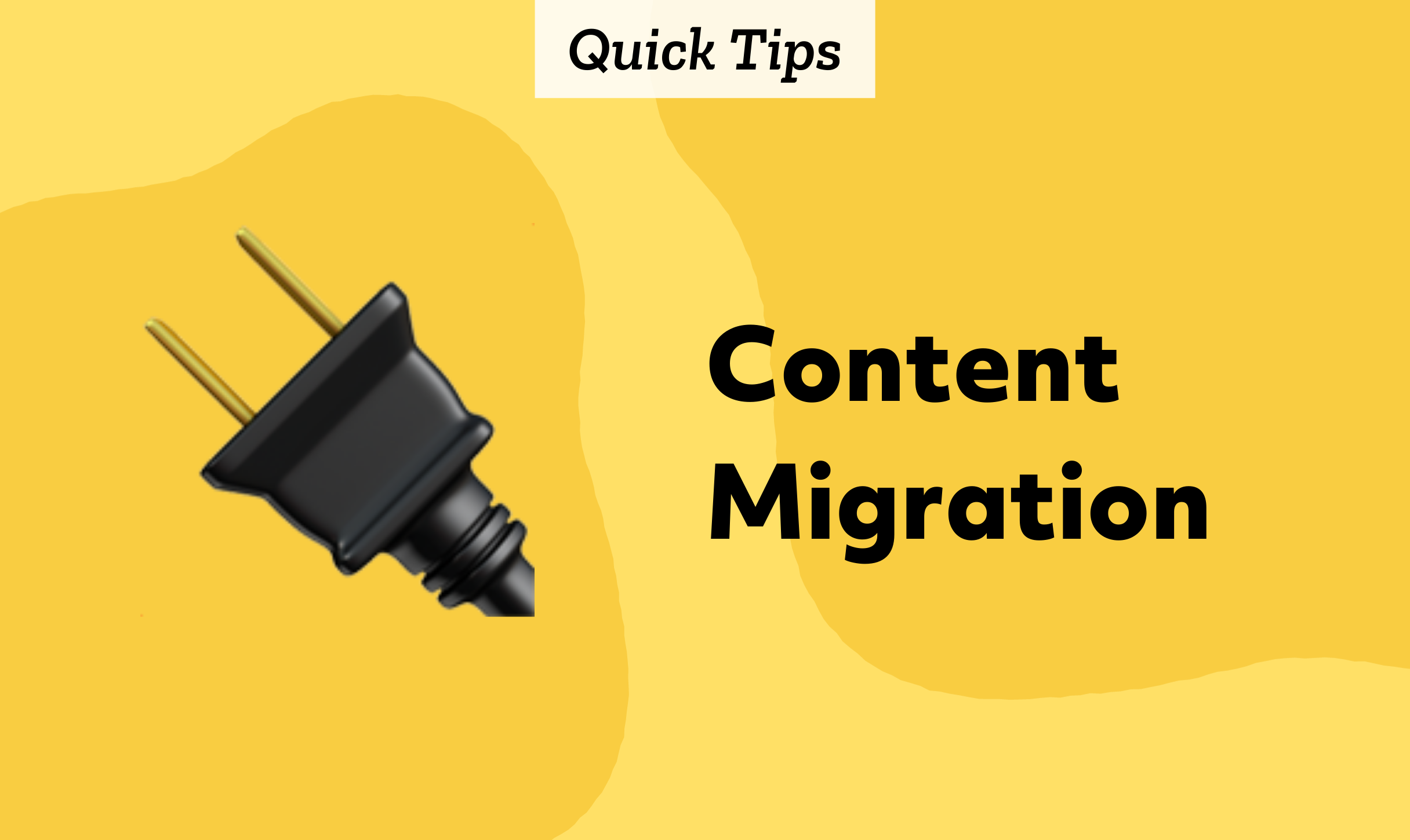 Quick Tips: Content Migration