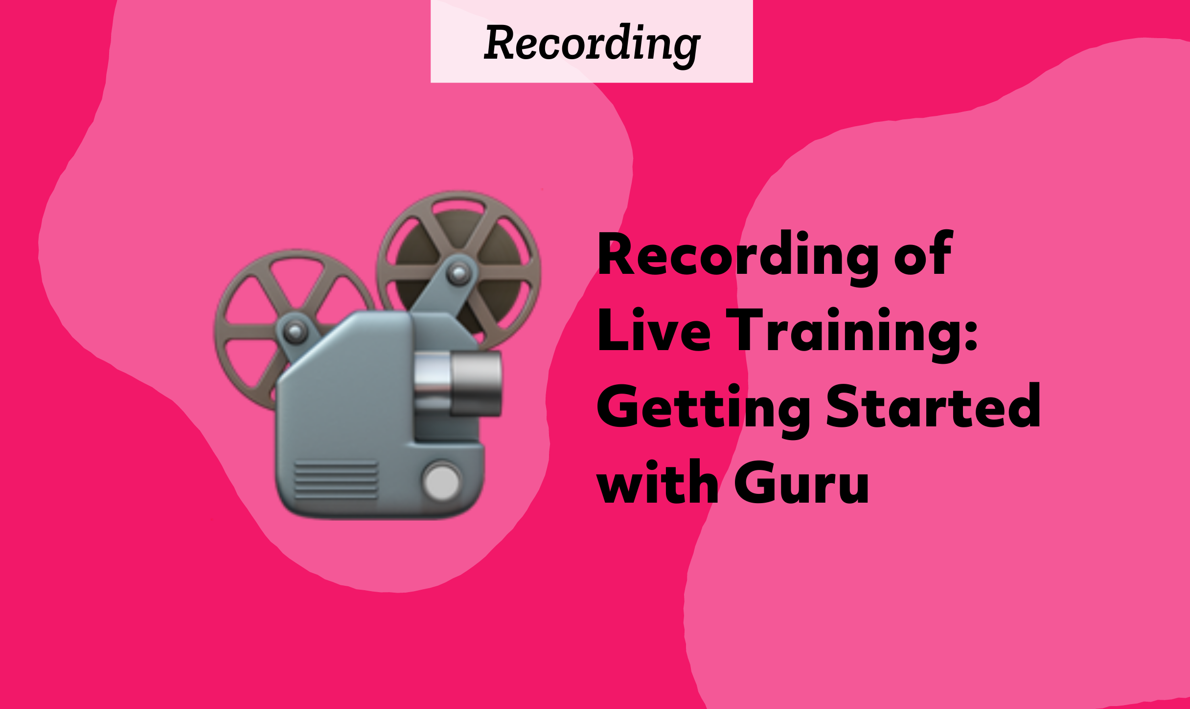 Recording: Getting Started with Guru Live Training Session