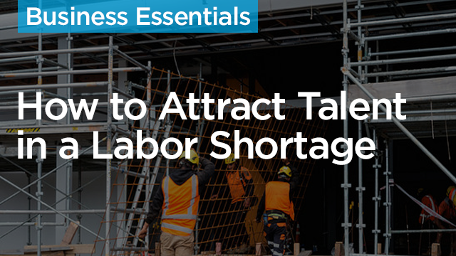 How to Attract and Retain Top Talent in a Labor Shortage