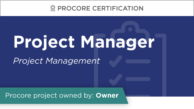 Procore Certification: Project Manager at Owner (Project Management)
