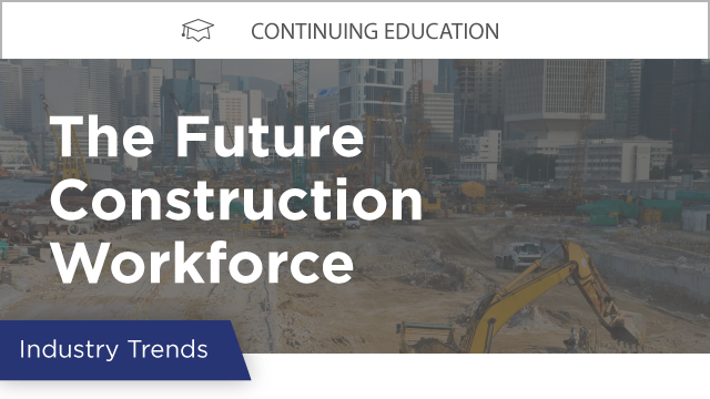 The Future Construction Workforce