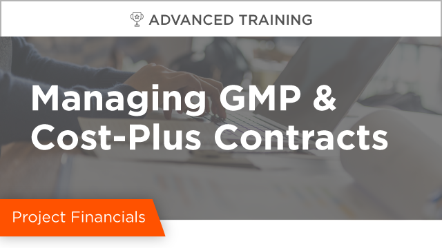 Managing GMP & Cost-Plus Contracts