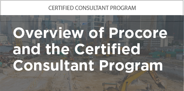 Certified Consultant Program: Introduction to Procore and Program Overview