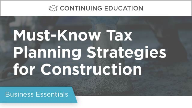On-Demand GB2017: Must Know Tax Planning Strategies for Construction