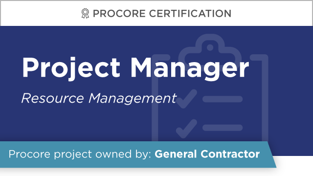 Procore Certification - Project Manager at GC (Resource Management)