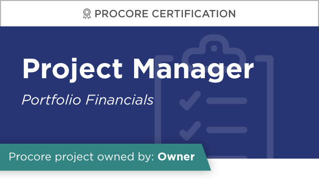 Procore Certification: Project Manager at Owner (Portfolio Financials)