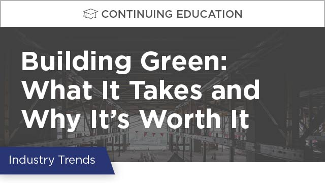 Building Green: What It Takes and Why It's Worth It