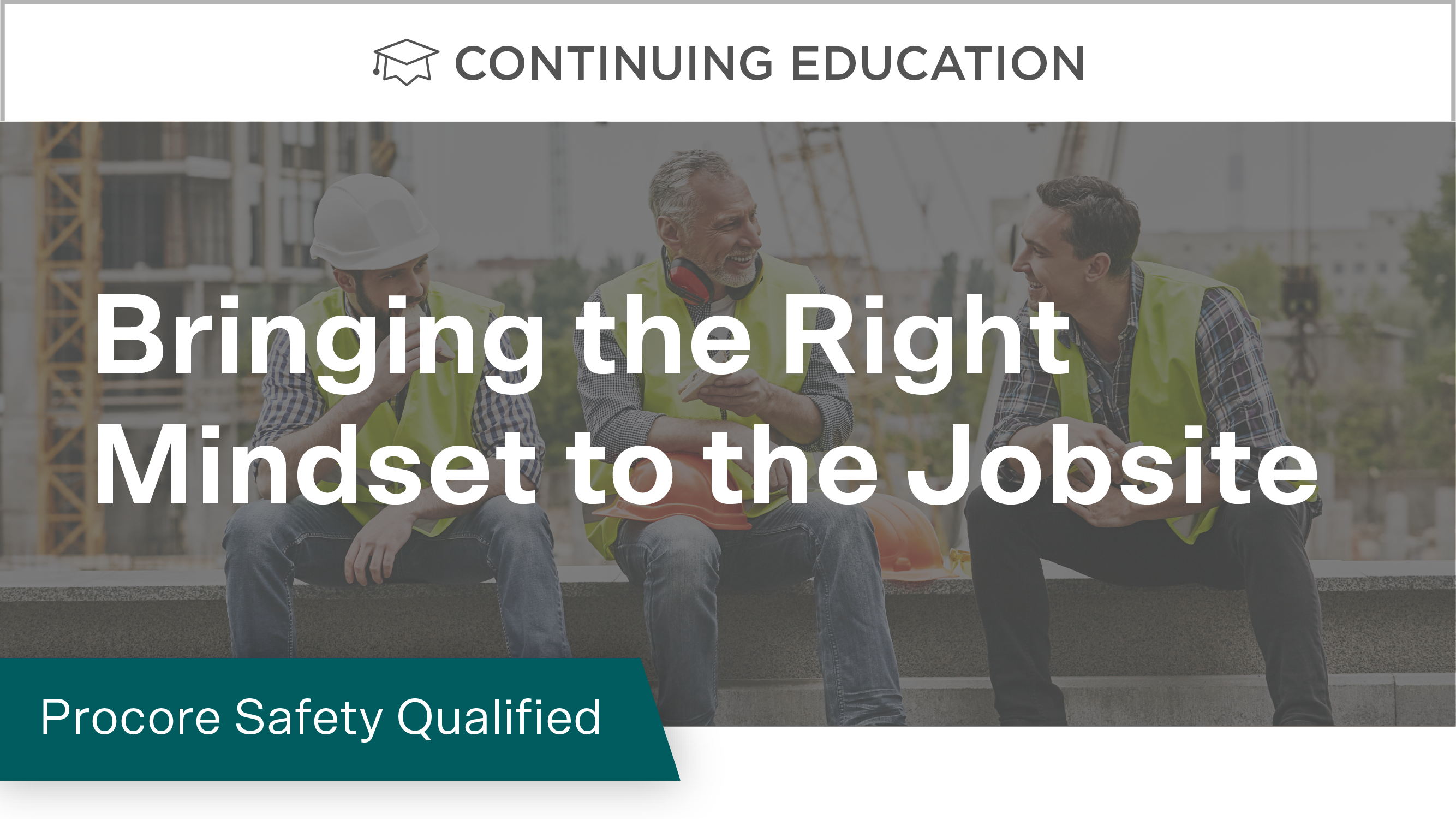 Procore Safety Qualified: Bringing the Right Mindset to the Jobsite