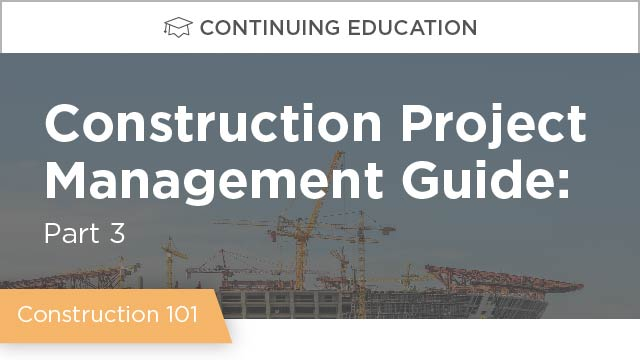 Construction Project Management Guide: Part 3