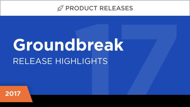Product Releases:  Groundbreak 2017