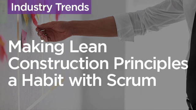 Making Lean Construction Principles a Habit with Scrum