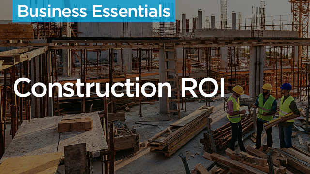 Construction ROI - Make Your Projects More Profitable