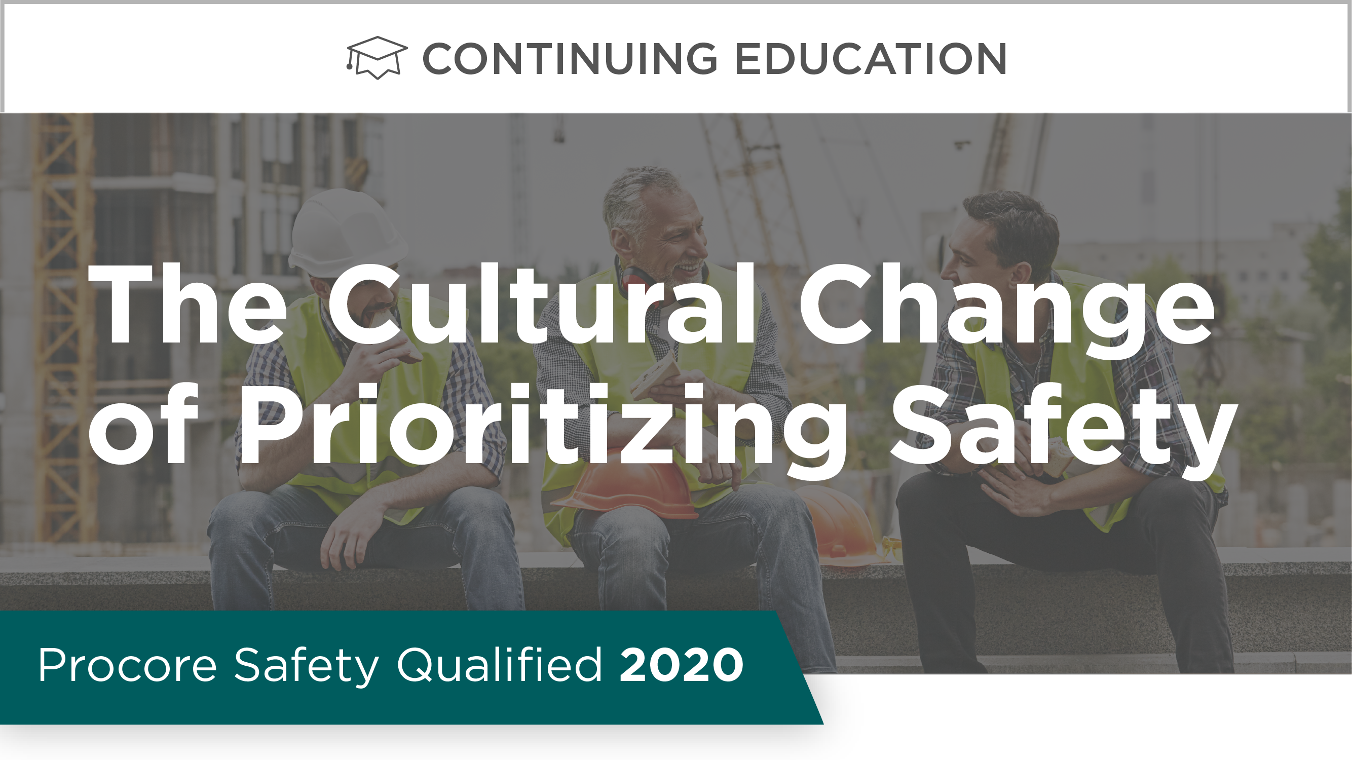 Procore Safety Qualified: The Cultural Change of Prioritizing Safety
