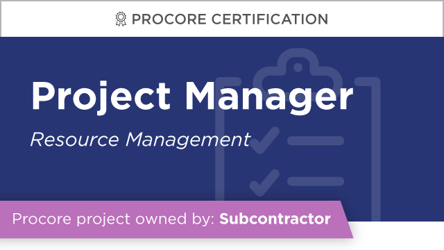 Procore Certification - Project Manager at Subcontractor (Resource Management)