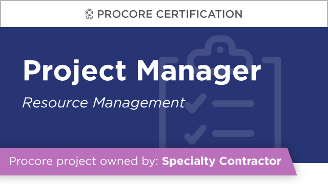 Procore Certification - Project Manager at Specialty Contractor (Resource Management)