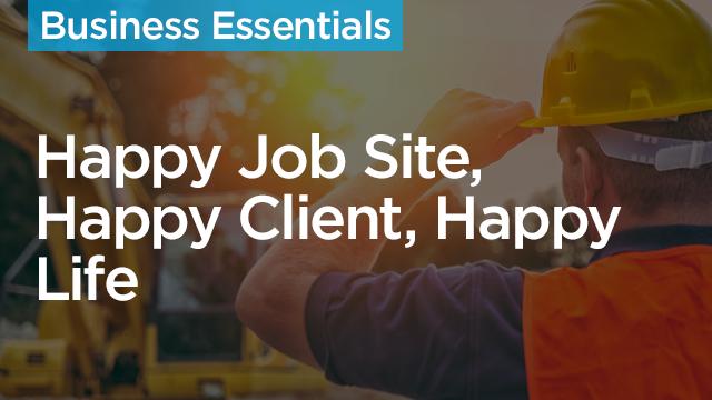 Happy Job Site, Happy Client, Happy Life