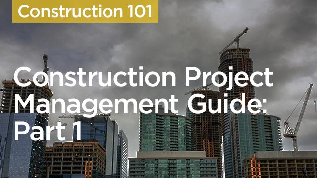Construction Project Management Guide: Part 1