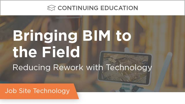 Bringing BIM to the Field: Reduce Rework with Technology