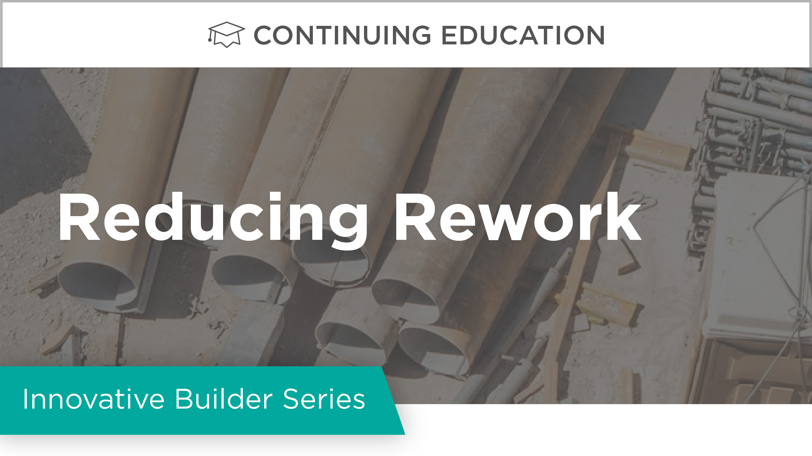 Innovative Builder Series: Reducing Rework