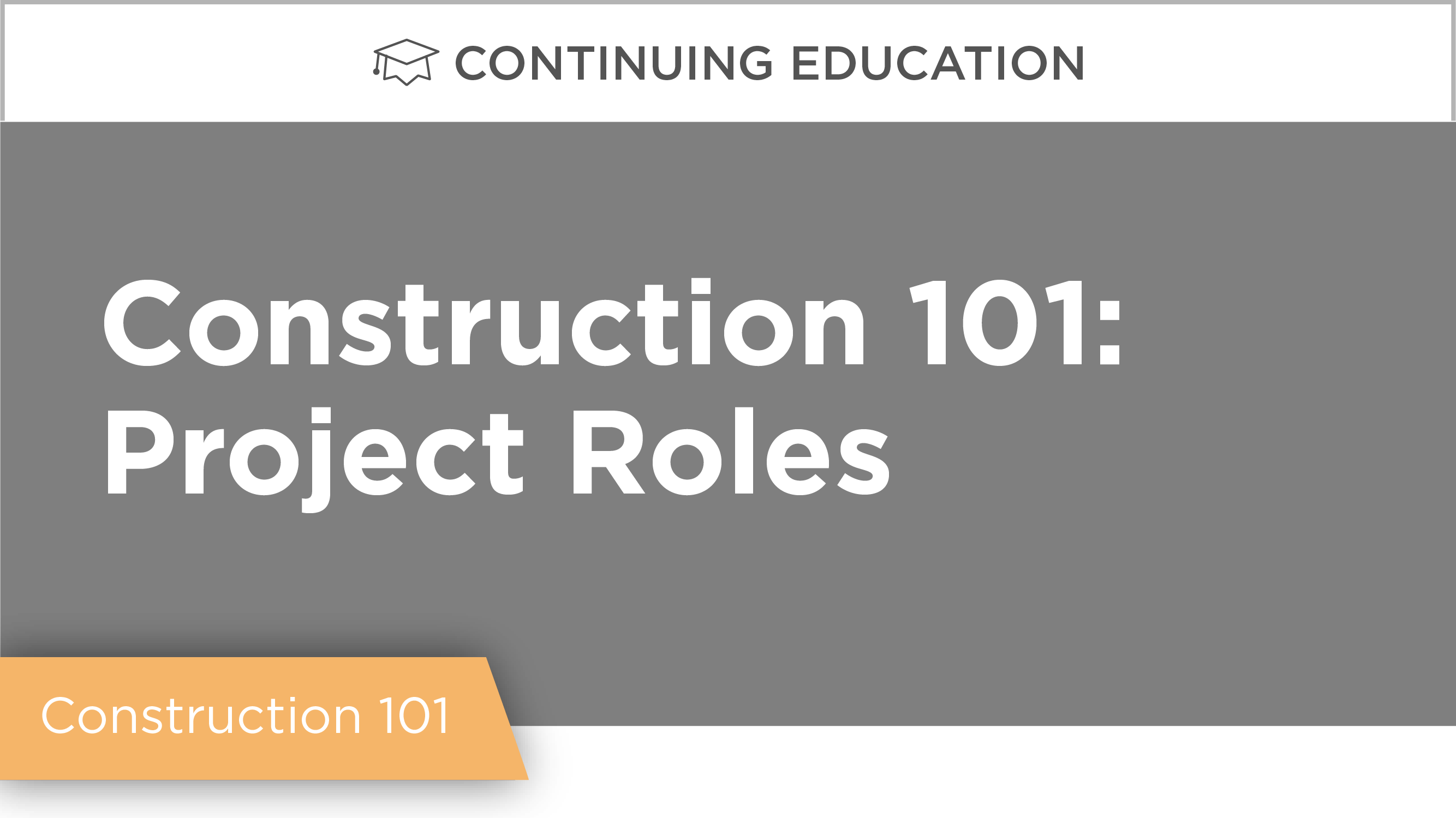 Construction 101: Project Roles