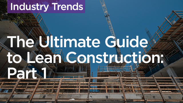 The Ultimate Guide to Lean Construction: Part 1