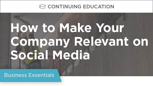 How to Make Your Construction Company Relevant on Social Media