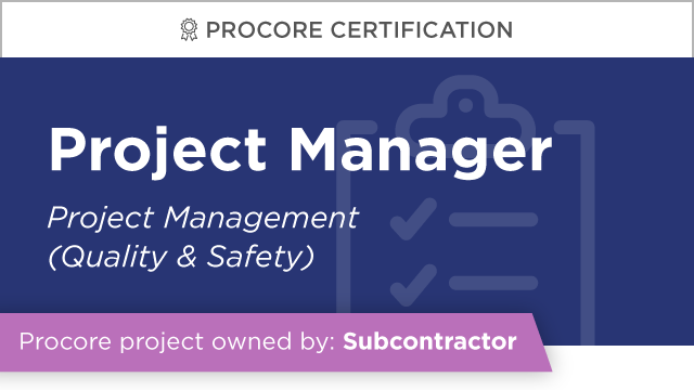 Procore Certification: Project Manager at Subcontractor (Project Management: Quality & Safety)