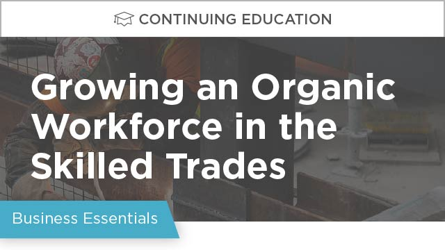Growing an Organic Workforce in the Skilled Trades