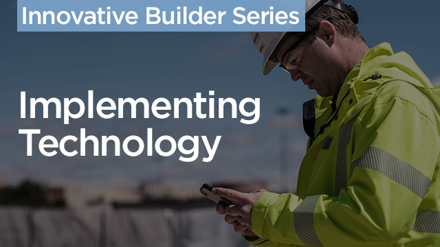 Innovative Builder Series: Implementing Technology